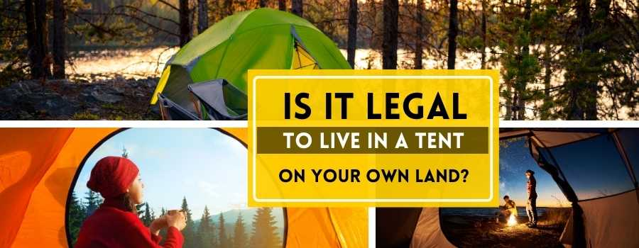Is It Legal to Live in a Tent on Your Own Land