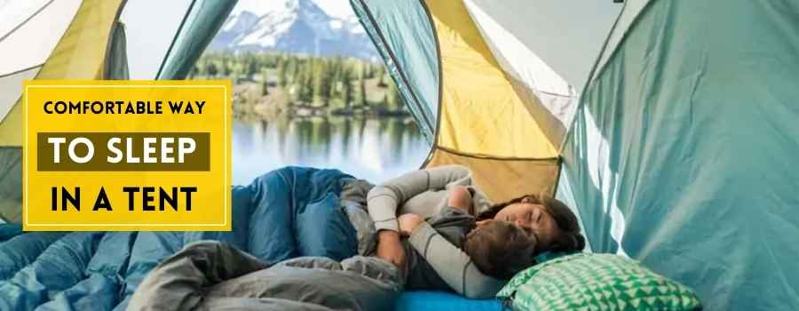 most Comfortable way to sleep in a tent